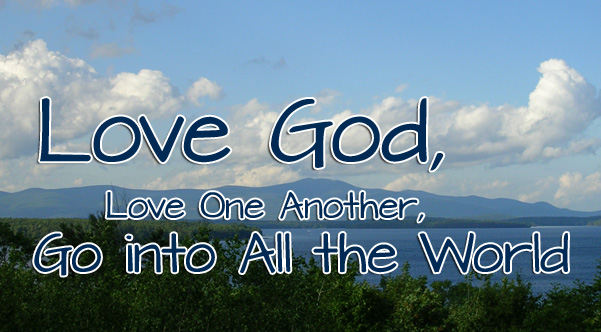 Love God, Love One Another, Go into All The World